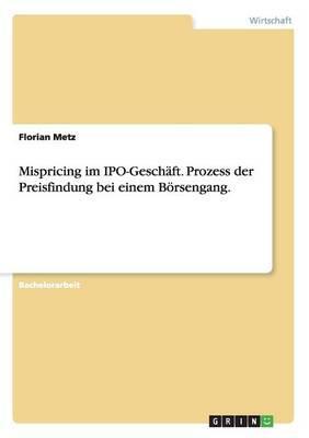 Mispricing im IPO-Geschäft. Prozess der Preisfindung bei einem Börsengang