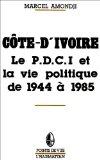 Cote d'Ivoire  le Pdci et  la Vie Politique de 1945 ..