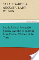 South African Memories Social, Warlike and Sporting from Diaries Written at the Time
