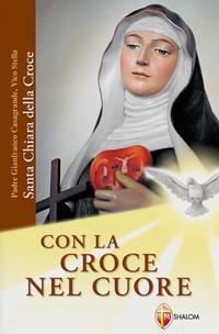 Con la croce nel cuore. Santa Chiara della croce