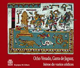 Ocho Venado, Garra de Jaguar, héroe de varios códices