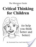The Miniature Guide to Critical Thinking for Children