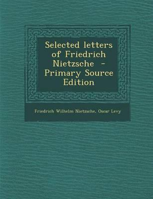 Selected Letters of Friedrich Nietzsche - Primary Source Edition
