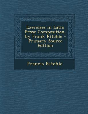 Exercises in Latin Prose Composition, by Frank Ritchie