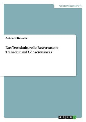 Das Transkulturelle Bewusstsein - Transcultural Consciousness