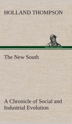 The New South A Chronicle of Social and Industrial Evolution
