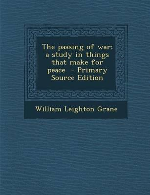 The Passing of War; A Study in Things That Make for Peace - Primary Source Edition