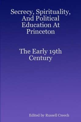 Secrecy, Spirituality, And Political Education At Princeton. The Early 19th Century