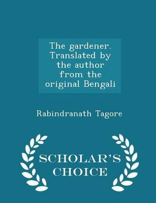 The Gardener. Translated by the Author from the Original Bengali - Scholar's Choice Edition