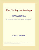 The Gatlings at Santiago (Webster's French Thesaurus Edition)