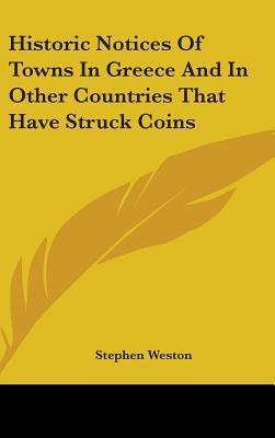 Historic Notices of Towns in Greece and in Other Countries That Have Struck Coins