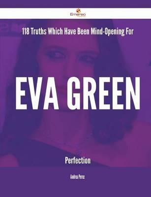 118 Truths Which Have Been Mind-opening for Eva Green Perfection