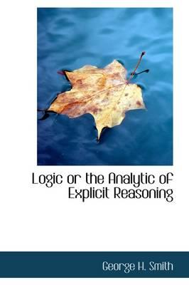 Logic or the Analytic of Explicit Reasoning