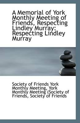A Memorial of York Monthly Meeting of Friends, Respecting Lindley Murray