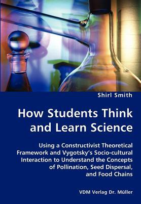 How Students Think and Learn Science