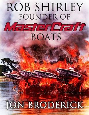 Rob Shirley Founder of Mastercraft Boats