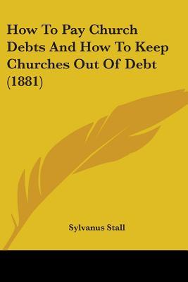 How To Pay Church Debts And How To Keep Churches Out Of Debt 1881
