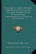 Vida Que El Siervo de Dios Gregorio Lopez Hizo en Algunos Lugares de la Nueva Espan
