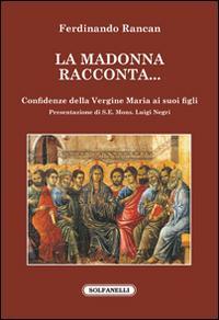 La Madonna racconta. Confidenze della Vergine Maria ai suoi figli