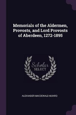 Memorials of the Aldermen, Provosts, and Lord Provosts of Aberdeen, 1272-1895