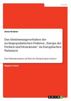 """Das Abstimmungsverhalten der rechtspopulistischen Fraktion """"Europa der Freiheit und Demokratie"""" im Europäischen Parlament"""