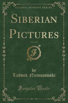 Siberian Pictures, Vol. 2 of 2 (Classic Reprint)