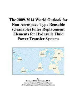 The 2009-2014 World Outlook for Non-Aerospace-Type Reusable (cleanable) Filter Replacement Elements for Hydraulic Fluid Power Transfer Systems