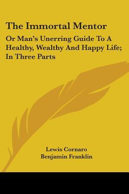 The Immortal Mentor, or Man's Unerring Guide to a Healthy, Wealthy and Happy Life