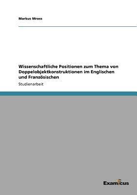 Wissenschaftliche Positionen zum Thema von Doppelobjektkonstruktionen im Englischen und Französischen