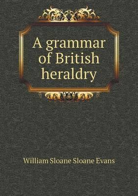 A Grammar of British Heraldry