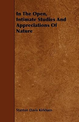 In the Open, Intimate Studies and Appreciations of Nature