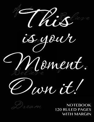 This is your Moment....