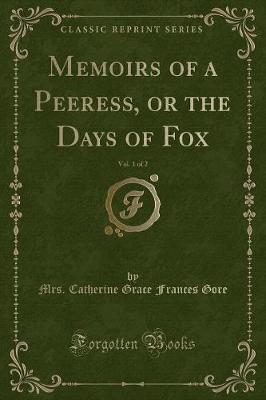 Memoirs of a Peeress, or the Days of Fox, Vol. 1 of 2 (Classic Reprint)