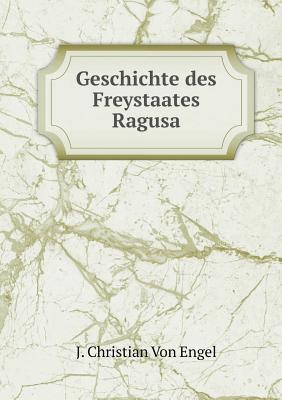 Geschichte Des Freystaates Ragusa