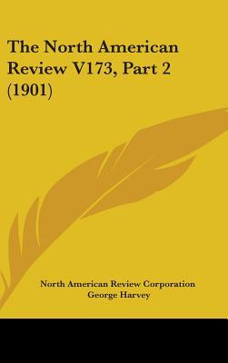 The North American Review V173, Part 2 (1901)