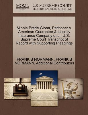 Minnie Brade Glona, Petitioner V. American Guarantee & Liability Insurance Company et al. U.S. Supreme Court Transcript of Record with Supporting Plea