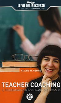 Teacher coaching. Il programma per insegnanti di successo