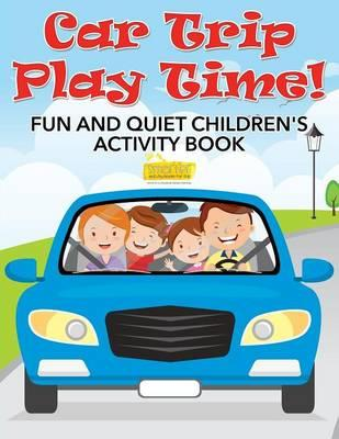 Car Trip Play Time! Fun and Quiet Children's Activity Book