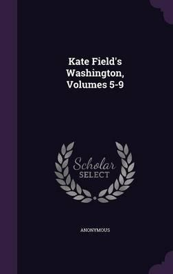 Kate Field's Washington, Volumes 5-9