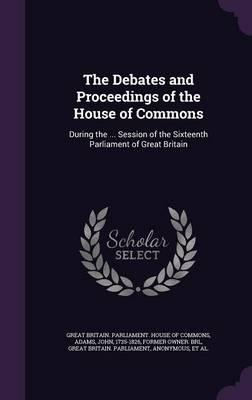 The Debates and Proceedings of the House of Commons