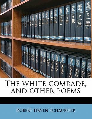The White Comrade, and Other Poems