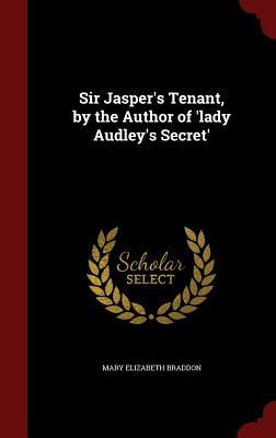 Sir Jasper's Tenant, by the Author of 'Lady Audley's Secret'