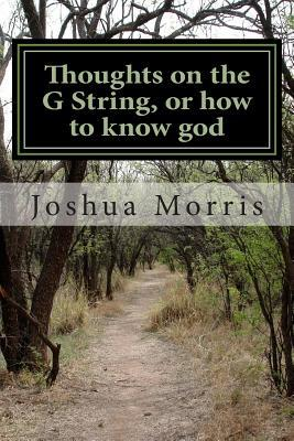 Thoughts on the G String, or How to Know God