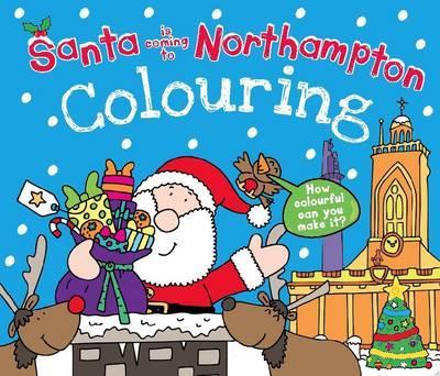 Santa Is Coming to Northampton Colouring Book (Santa Colouring Book)