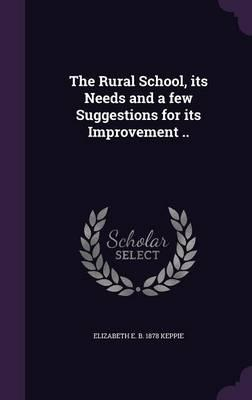 The Rural School, Its Needs and a Few Suggestions for Its Improvement