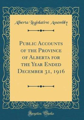 Public Accounts of the Province of Alberta for the Year Ended December 31, 1916 (Classic Reprint)