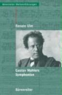 Gustav Mahlers Symphonien. Entstehung, Deutung, Wirkung