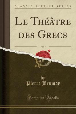 Le Théâtre des Grecs, Vol. 4 (Classic Reprint)