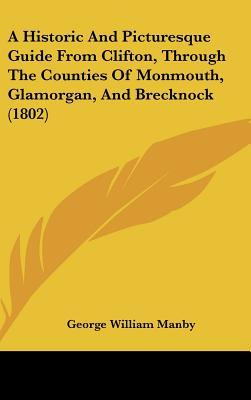 A Historic and Picturesque Guide from Clifton, Through the Counties of Monmouth, Glamorgan, and Brecknock (1802)