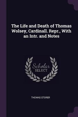 The Life and Death of Thomas Wolsey, Cardinall. Repr., with an Intr. and Notes